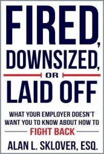 Sklover Working Wisdom Fired, Downsized, or Laid Off - Alan L. Sklover, ESQ.