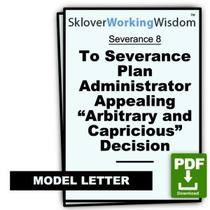 "Model Letter to Severance Plan Administrator Appealing ""Arbitrary and Capricious"" Denial or Lower Amount of Severance Benefits"