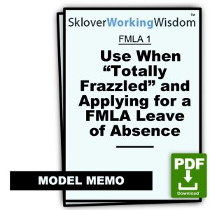 """Five Email Memos for Use When """"Totally Frazzled"""" and Applying for a FMLA Leave of Absence"""